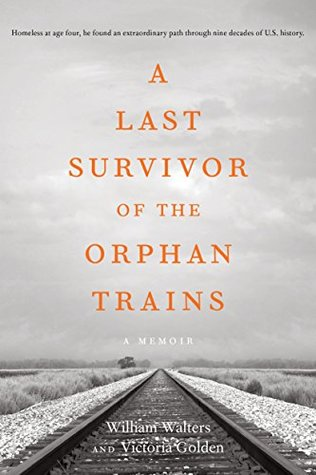 A Last Survivor of the Orphan Trains: A Memoir