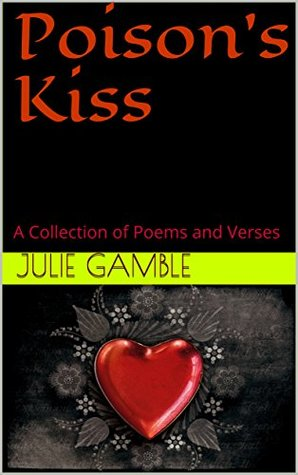 Poison's kiss: a collection of poems and verses by Julie