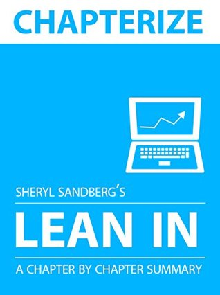 Chapterize -- Lean In by Sheryl Sandberg: Chapter by Chapter Summary