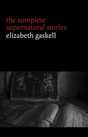Elizabeth Gaskell: The Complete Supernatural Stories