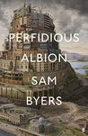 Perfidious Albion by Sam Byers