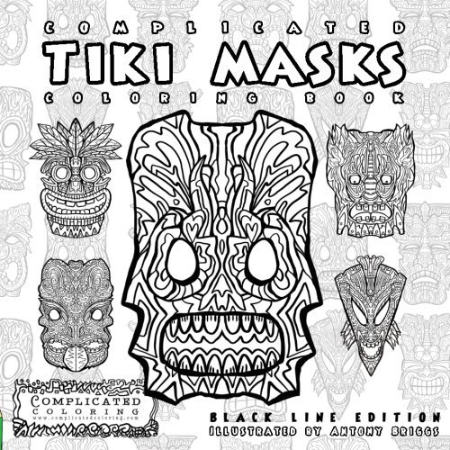 Complicated Tiki Masks: A Tribal Mask Coloring Book