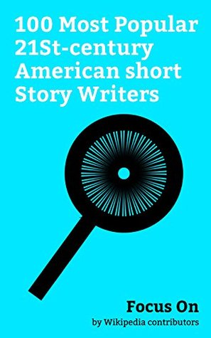 Focus On: 100 Most Popular 21St-century American short Story Writers: George R. R. Martin, David Foster Wallace, Ray Bradbury, Ted Chiang, Chuck Tingle, ... Jhumpa Lahiri, Diana Gabaldon, etc.