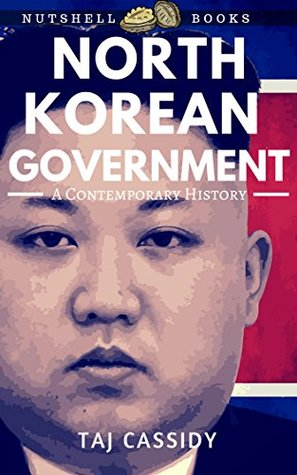 North Korean Government: A Contemporary History (Nutshell Books Book 1)