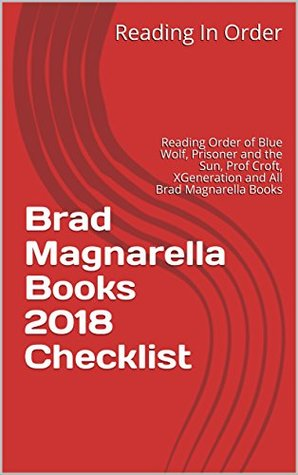 Brad Magnarella Books 2018 Checklist: Reading Order of Blue Wolf, Prisoner and the Sun, Prof Croft, XGeneration and All Brad Magnarella Books