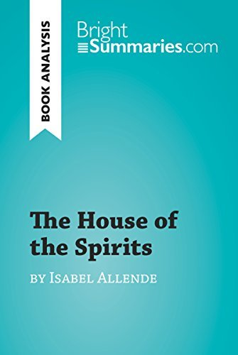 The House of the Spirits by Isabel Allende (Book Analysis): Detailed Summary, Analysis and Reading Guide (BrightSummaries.com)