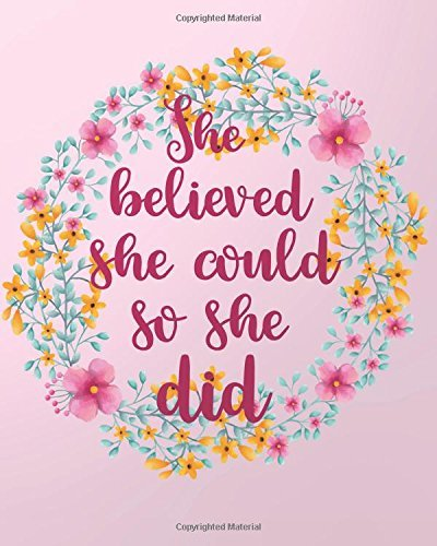 She believed she could so she did: 8' x 10'' Blank Daily Planner Lined Notebook/Gratitude Journal 134 pages Daily Planner + Ruled Pages + Diary + ... Positive Quote Daily Planner Series)