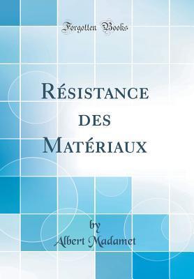 R�sistance Des Mat�riaux (Classic Reprint) par Albert Madamet