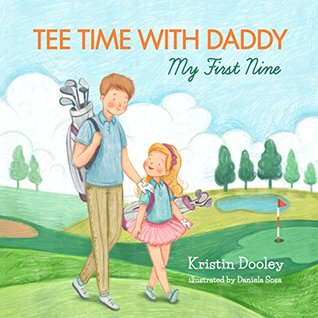 Tee Time With Daddy: My First Nine