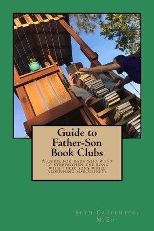 Guide to Father Son Book Clubs: A book for dads who want to redefine masculinity and strengthen their bond with their sons