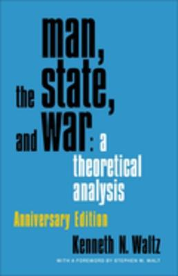 Man, the State and War: A Theoretical Analysis