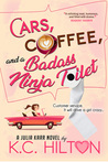 Cars, Coffee, and a Badass Ninja Toilet by K.C. Hilton