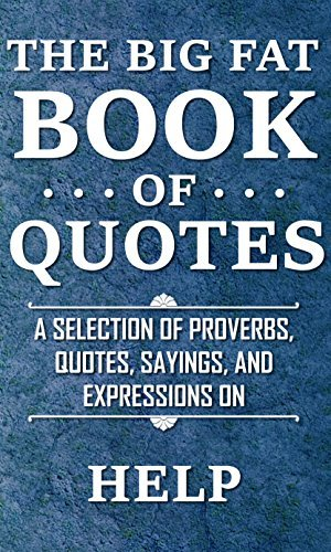 The Big Fat Book of Quotes: Helping Others: A selection of proverbs, quotes, sayings, and expressions