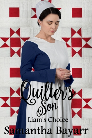 The Quilters Son Book One Liams Choice By Samantha Bayarr