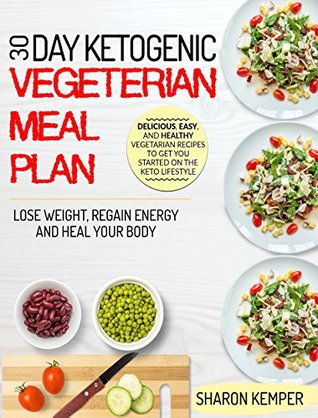 30 day ketogenic vegetarian meal plan delicious easy and healthy vegetarian recipes to
