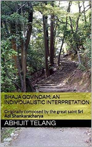 Bhaja Govindam: An individualistic Interpretation: Originally composed by the great saint Sri Adi Shankaracharya