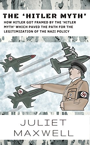The 'Hitler Myth': How Hitler Got Framed By The 'Hitler Myth' Which Paved The Path For The Legitimization of The Nazi Policy