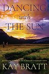 Dancing with the Sun by Kay Bratt