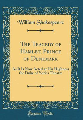 The Tragedy of Hamlet, Prince of Denemark: As It Is Now Acted at His Highness the Duke of York's Theatre