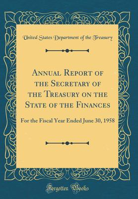 Annual Report of the Secretary of the Treasury on the State of the Finances: For the Fiscal Year Ended June 30, 1958