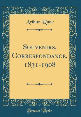 Souvenirs, Correspondance, 1831-1908 (Classic Reprint) par Arthur Ranc