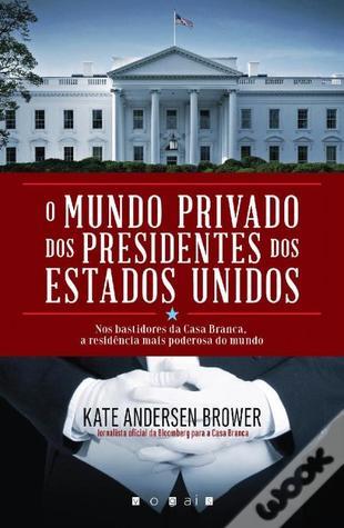 O Mundo Privado dos Presidentes dos Estados Unidos