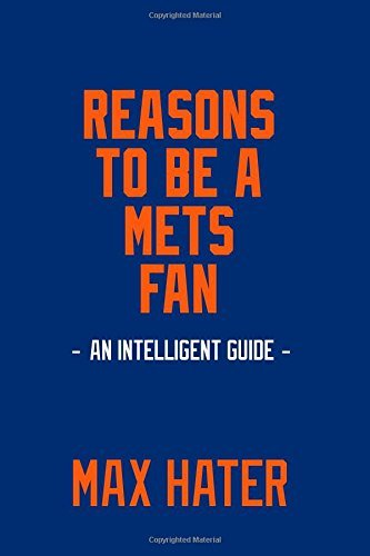 Reasons To Be A Mets Fan: A funny, blank book, gag gift for New York Mets fans; or a great coffee table addition for all New York Mets haters!