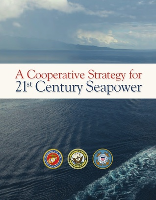 A Cooperative Strategy for 21st Century Seapower