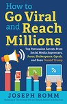 How To Go Viral and Reach Millions: Top Persuasion Secrets from Social Media Superstars, Jesus, Shakespeare, Oprah, and Even Donald Trump