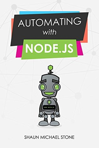 Automating with Node.js by Shaun Stone