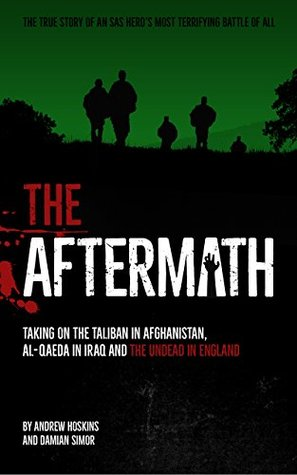 The Aftermath: Taking on the Taliban in Afghanistan, Al-Qaeda in Iraq and the undead in England