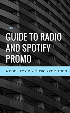 2019 Guide to Radio and Spotify Promo: A Book for DIY Music Promotion