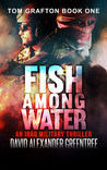 Fish Among Water (Tom Grafton, #1)