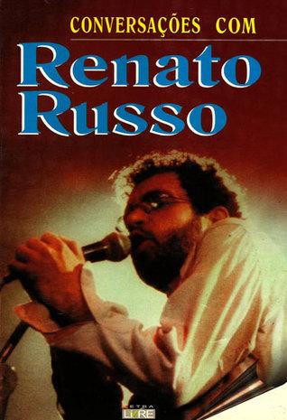 Conversações com Renato Russo by Renato Russo