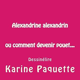 Alexandrine alexandrin ou comment devenir pouët...