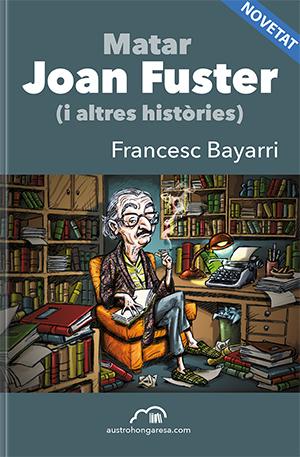 Matar Joan Fuster (i altres històries) por Francesc Bayarri