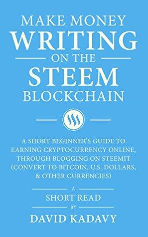 Make Money Writing on the STEEM Blockchain by David Kadavy
