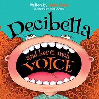 Decibella and Her 6 Inch Voice (Communicate with Confidence Book 2)