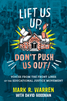 """""""Lift Us Up, Don't Push Us Out!"""": Voices from the Front Lines of the Educational Justice Movement"""