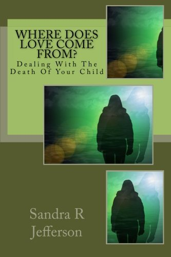 Where Does Love Come From?: Dealing With The Death Of Your Child