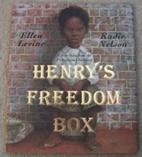 Henrys Freedom Box A True Story From The Underground Railroad By Ellen Levine