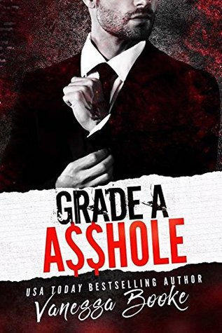 Grade A A$$hole (ABCs of Love Book 1) by Vanessa Booke