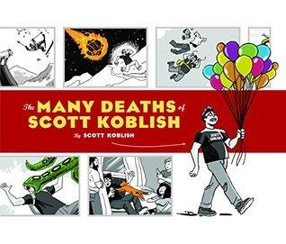 The Many Deaths of Scott Koblish: (Dark Humor Comics, Adult Comics, Deadpool Illustrator Book)