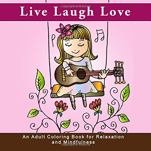 Live Laugh Love: An Adult Coloring Book for Relaxation and Mindfulness