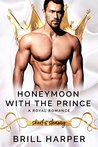 Honeymoon With The Prince: A Modern Day Fairy Tale (Short & Steamy Book 1)