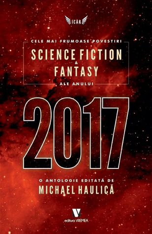 Cele mai frumoase povestiri Science Fiction & Fantasy ale anu... by Michael Haulică
