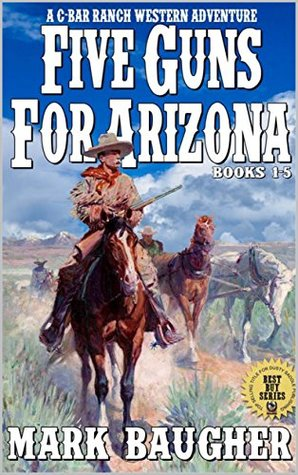 Five Guns For Arizona: The C-Bar Western Series Books 1 - 5