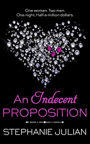 An Indecent Proposition (Indecent Proposition, #1-5; Indecent, #1) by Stephanie Julian