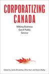 Corporatizing Canada: Making Business out of Public Service