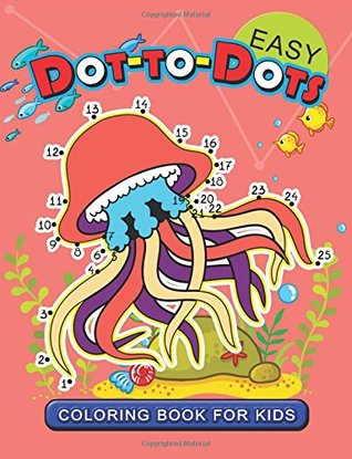 Easy Dot to Dot Coloring Book for Kids: connect the dot Animal Coloring Books for Ages toddlers 2-4, 4-8, 9-12
